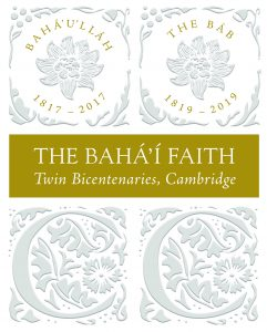 The Cambridge Bahá'í community celebrates the Twin Bicentenaries, the Birth of Bahá'u'lláh in 2017 and the Birth of the Báb in 2019